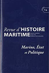 Revue d'histoire maritime, N° 14/2011 : Marine, Etat et politique