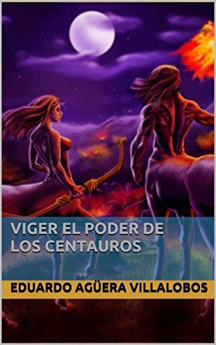 VIGER EL PODER DE LOS CENTAUROS par Eduardo Agüera Villalobos