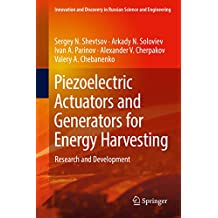 Piezoelectric Actuators and Generators for Energy Harvesting: Research and Development (Innovation and Discovery in Russian Science and Engineering)