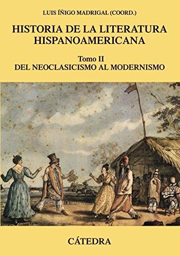 Historia de la literatura hispanoamericana, II: Del neoclasicismo al...