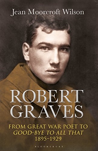 Robert Graves: From Great War Poet to Good-bye to All That (1895-1929) por Jean Moorcroft Wilson