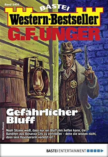 G. F. Unger Western-Bestseller 2405 - Western: Gefährlicher Bluff -