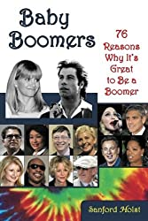 Baby Boomers: 76 Reasons Why It's Great to Be a Boomer by Sanford Holst (2015-06-15)