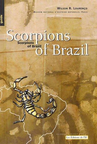 Scorpions of Brazil (en anglais) par Wilson R. Lourenço