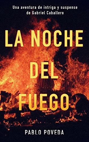 La noche del fuego: Una aventura de intriga y suspense de Gabriel Caballero (Series detective privado crimen y misterio nº 3) por Pablo Poveda