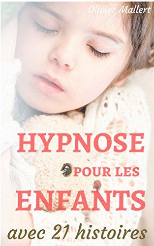 Hypnose pour les enfants : le manuel des parents, avec 21 histoires par Olivier Mallert