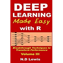 Deep Learning Made Easy with R: Breakthrough Techniques to Transform Performance (English Edition)