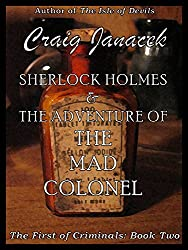 Sherlock Holmes & The Adventure of the Mad Colonel (The First of Criminals Book 2) (English Edition)
