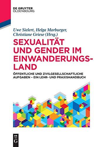 Sexualität und Gender im Einwanderungsland: Öffentliche und zivilgesellschaftliche Aufgaben – ein Lehr- und Praxishandbuch (De Gruyter Studium)