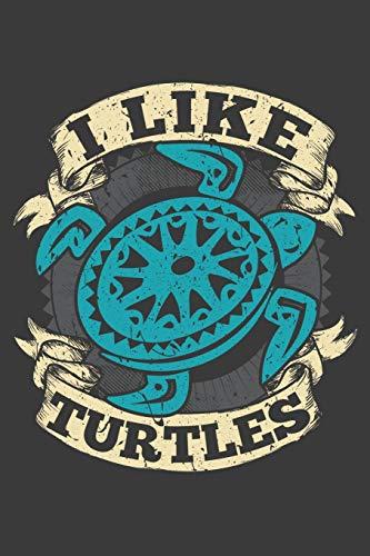 I Like Turtles: 120 Seiten (6x9 Zoll) Blanko Notizbuch für Schildkröte Freunde I Turtles Leeres Notizheft I Meerestier Zeichenbuch I Ninja Skizzenbuch (Weiblich Turtles Ninja)