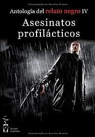 Asesinatos profilácticos: Antología de relato negro IV par Guillermo Orsí