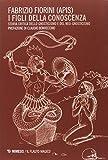 I figli della conoscenza. Storia critica dello gnosticismo e del neo-gnosticismo