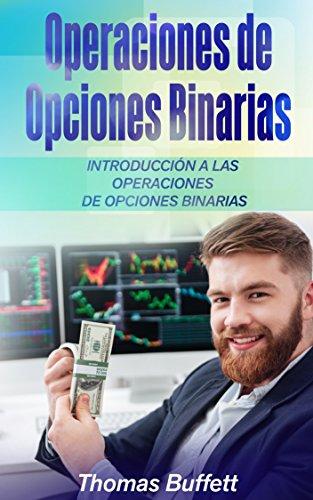 Operaciones de Opciones Binarias: Introducción a las Operaciones de Opciones Binarias (Spanish Edition)