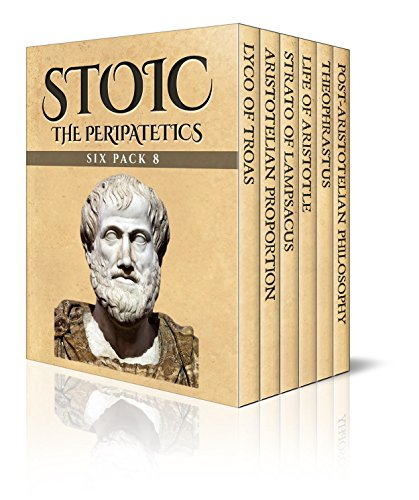 Stoic Six Pack 8 - The Peripatetics: Lyco of Troas, Aristotelian Proportion, Strato of Lampsacus, Life of Aristotle, Theophrastus and Post-Aristotle: The Stoics (Illustrated) (English Edition)