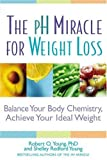 The pH Miracle for Weight Loss: Balance Your Body Chemistry, Achieve Your Ideal Weight by Robert O. Young (2005-05-12)