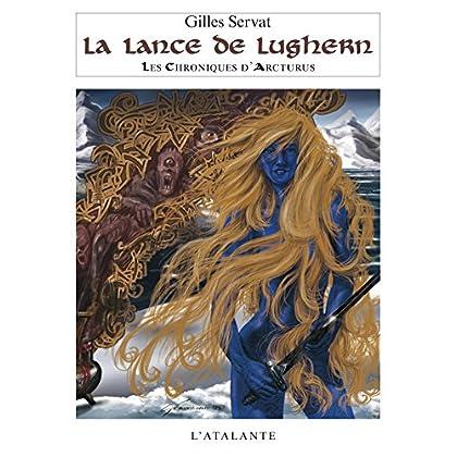 La Lance de Lughern: Les Chroniques d'Arcturus, T6 (La Dentelle du Cygne)