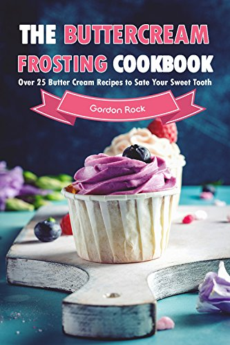 The Buttercream Frosting Cookbook: Over 25 Butter Cream Recipes to Sate Your Sweet Tooth (English Edition)