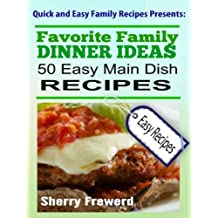Favorite Family Dinner Ideas: 50 Easy Main Dish Dinner Recipes