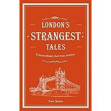 London's Strangest Tales: Extraordinary But True Stories