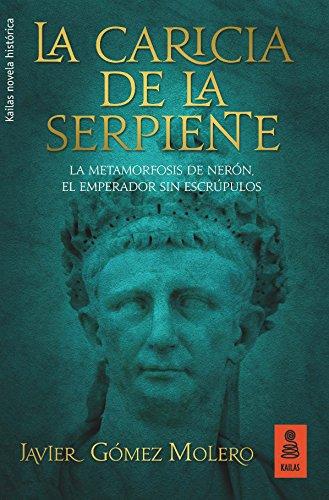 La caricia de la serpiente: La metamorfosis de Nerón, el emperador sin escrúpulos (