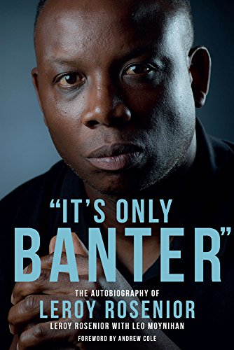 its-only-banter-the-autobiography-of-leroy-rosenior