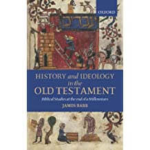 History and Ideology in the Old Testament: Biblical Studies at the End of a Millennium The Hensley Henson Lectures for 1997 delivered to the University of Oxford by James Barr (2005-03-24)