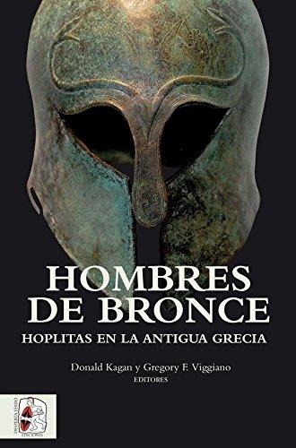 Hombres de bronce. Hoplitas en la antigua Grecia (Historia Antigua) por Donald Kagan