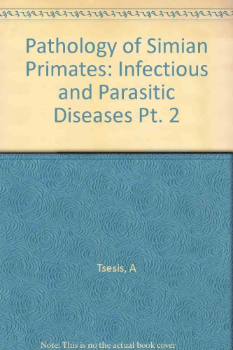 Pathology of Simian Primates: Part II: Infectious and Parasitic Diseases.: Infectious and Parasitic Diseases Pt. 2