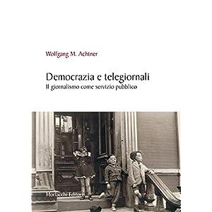 Democrazia e telegiornali. Il giornalismo come ser