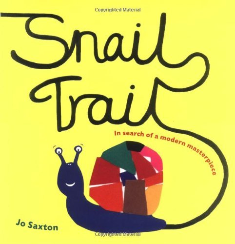 Snail Trail: In Search of a Modern Masterpiece: Written by Jo Saxton, 2009 Edition, Publisher: Frances Lincoln Children's Books [Hardcover]