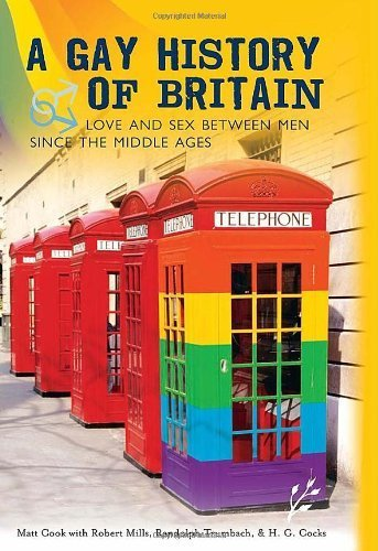 A Gay History of Britain: Love and Sex Between Men Since the Middle Ages by Cook, Matt, Mills, Robert, Trumbach, Randolph, Cocks, H.G. (2007) Hardcover