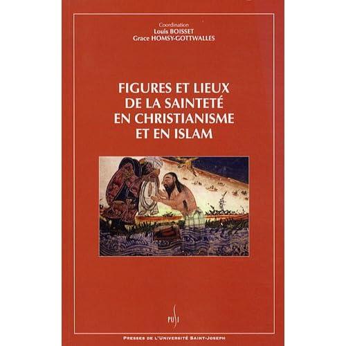 Figures et lieux de la sainteté en christianisme et en islam