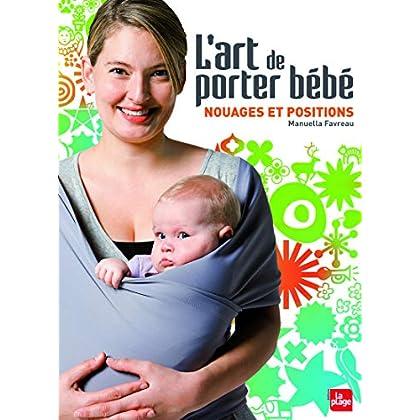 L'art de porter bébé - Nouages et positions