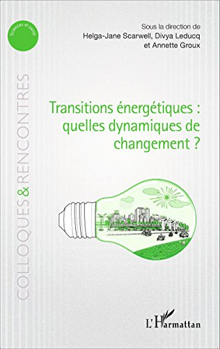 Transitions énergétiques : quelles dynamiques de changement ? (Colloques et rencontres) par SCARWELL/LEDUCQ/GROUX