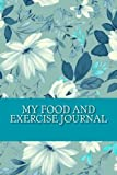Gifts Flowers Food Best Deals - My Food and Exercise Journal: Workout Log Diary with Food & Exercise Journal: Workout Planner / Log Book To Improve Fitness and Diet