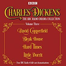Charles Dickens - The BBC Radio Drama Collection Volume Three: David Copperfield, Bleak House, Hard Times, Little Dorrit (BBC Audio)