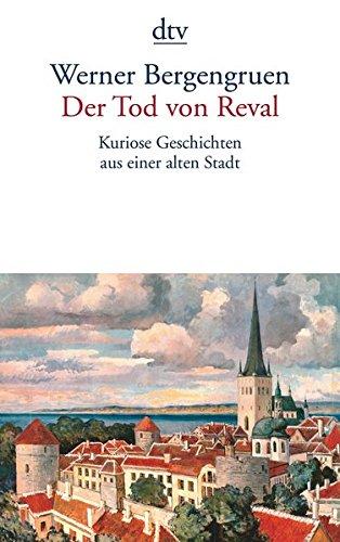 Der Tod von Reval: Kuriose Geschichten aus einer alten Stadt