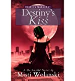 [ Destiny'S Kiss ] By Wolanski, Misti (Author) [ Sep - 2013 ] [ Paperback ]