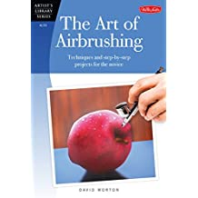 The Art of Airbrushing (ARTIST'S LIBRARY SERIES)