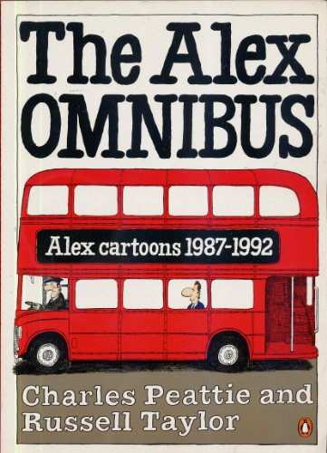 The Alex Omnibus: Includes Unabashed Alex; Magnum Force; Son of Alex And Man with the Golden Handshake; Alex V por Charles Peattie