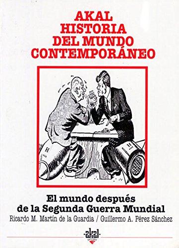 El mundo después de la Segunda Guerra Mundial (Historia del mundo contemporáneo) por Ricardo Manuel Martín de la Guardia
