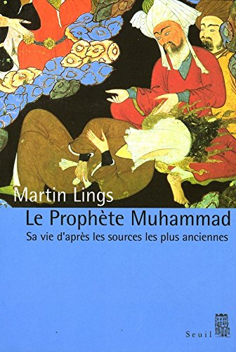 Le Prophte Muhammad. Sa vie d'aprs les sources les plus anciennes