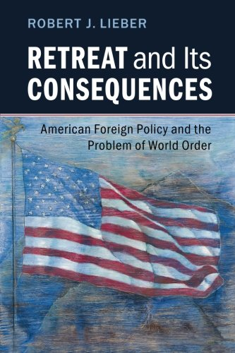 Retreat and its Consequences: American Foreign Policy and the Problem of World Order por Robert J. Lieber