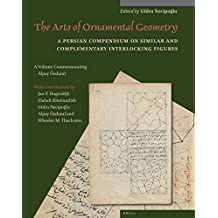 The Arts of Ornamental Geometry (Studies and Sources in Islamic Art and Architecture: Supplements to Muqarnas, Band 13)