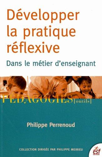 Développer la pratique réflexive dans le métier d'enseignant : Professionnalisation et raison pédagogique par Philippe Perrenoud