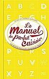 Manuel du parfait cuisinier - Trucs, astuces et tours de main...