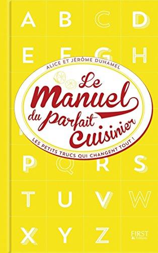 Manuel du parfait cuisinier - Trucs, astuces et tours de main