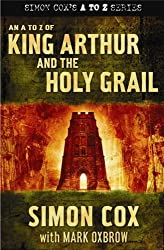 An A to Z of King Arthur and the Holy Grail (Simon Cox's A to Z) by Simon Cox (2007-04-05)