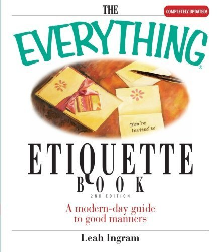 The Everything Etiquette Book: A Modern-Day Guide to Good Manners by Leah Ingram (2005-09-01)