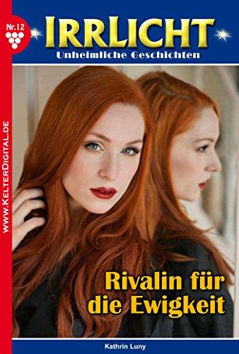 Irrlicht 12 - Gruselroman: Rivalin für die Ewigkeit